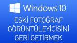Windows 10 Fotoğraf Görüntüleyicisi Sorunu ve Çözümü