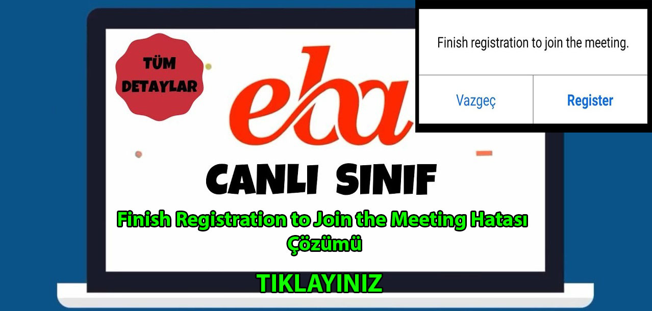 Photo of EBA Canlı Ders Finish Registration to Join the Meeting Hatası Çözümü
