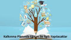 Kalkınma Planında Eğitim İle İlgili Yapılacaklar