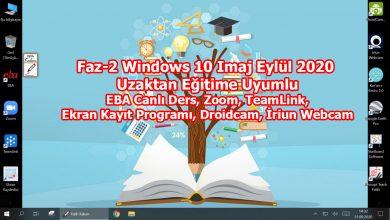 Photo of Faz-2 Windows 10 Imaj – Eylül 2020 (Uzaktan Eğitime Uyumlu – EBA Canlı Ders, Zoom, TeamLink, Ekran Kayıt Programı, Droidcam, İriun Webcam)