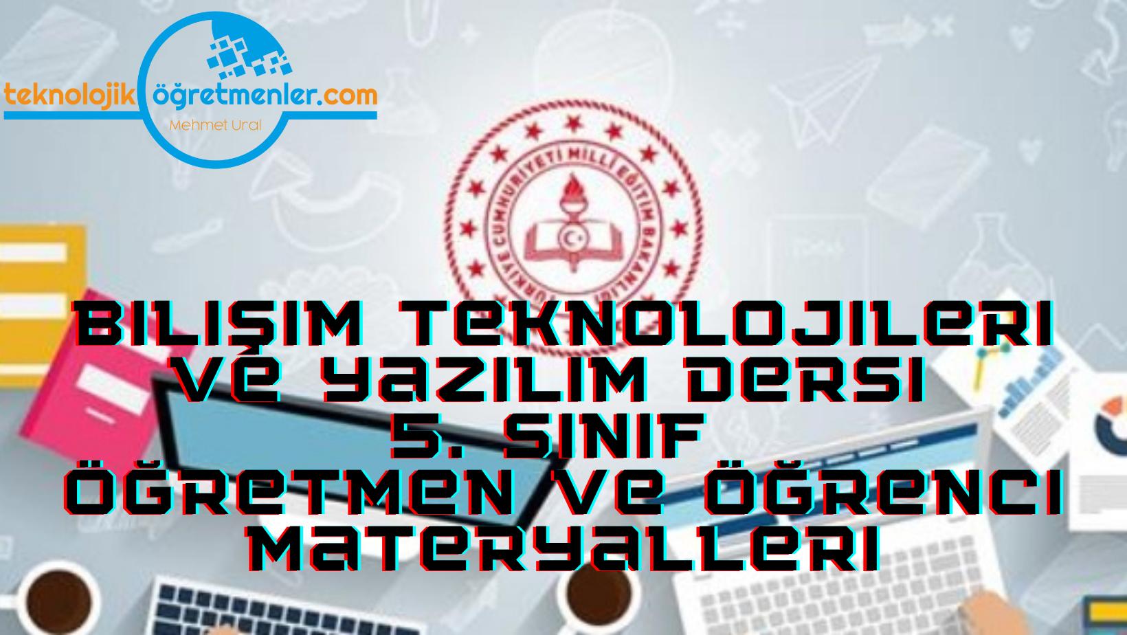 Bilişim Teknolojileri ve Yazılım Dersi 5. Sınıf Öğretmen ve Öğrenci Materyalleri